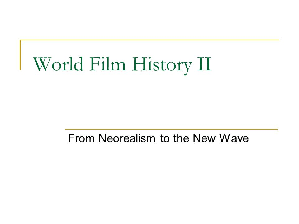 World Film History II From Neorealism to the New Wave