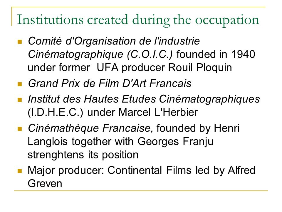 Institutions created during the occupation Comité d'Organisation de l'industrie Cinématographique (C.O.I.C.) founded in 1940 under former UFA producer