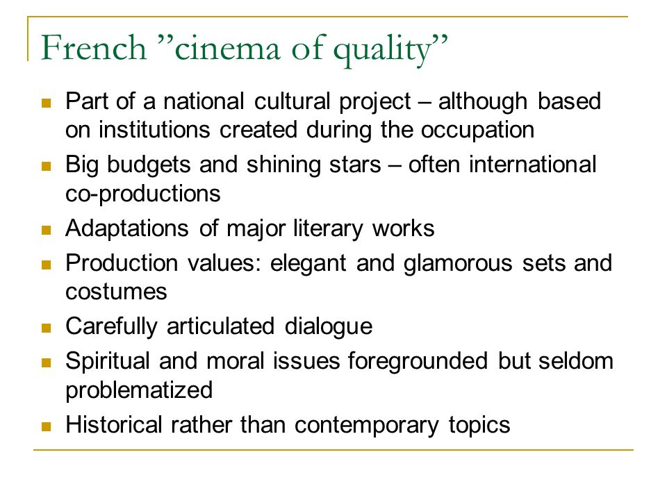 French cinema of quality Part of a national cultural project – although based on institutions created during the occupation Big budgets and shining st