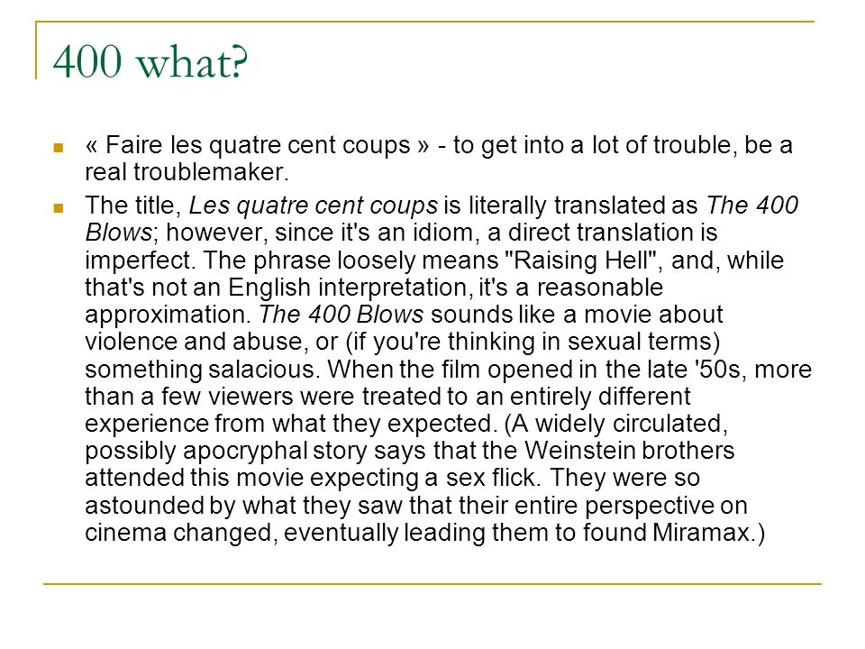 400 what. « Faire les quatre cent coups » - to get into a lot of trouble, be a real troublemaker.