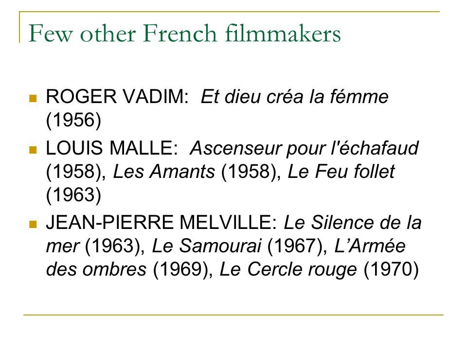Few other French filmmakers ROGER VADIM: Et dieu créa la fémme (1956) LOUIS MALLE: Ascenseur pour l échafaud (1958), Les Amants (1958), Le Feu follet (1963) JEAN-PIERRE MELVILLE: Le Silence de la mer (1963), Le Samourai (1967), LArmée des ombres (1969), Le Cercle rouge (1970)
