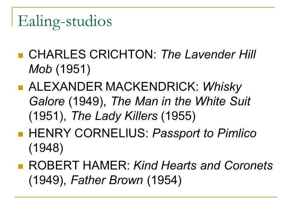 Ealing-studios CHARLES CRICHTON: The Lavender Hill Mob (1951) ALEXANDER MACKENDRICK: Whisky Galore (1949), The Man in the White Suit (1951), The Lady