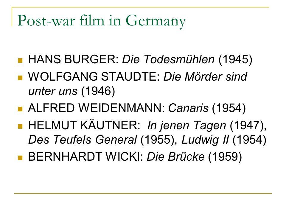 Post-war film in Germany HANS BURGER: Die Todesmühlen (1945) WOLFGANG STAUDTE: Die Mörder sind unter uns (1946) ALFRED WEIDENMANN: Canaris (1954) HELMUT KÄUTNER: In jenen Tagen (1947), Des Teufels General (1955), Ludwig II (1954) BERNHARDT WICKI: Die Brücke (1959)