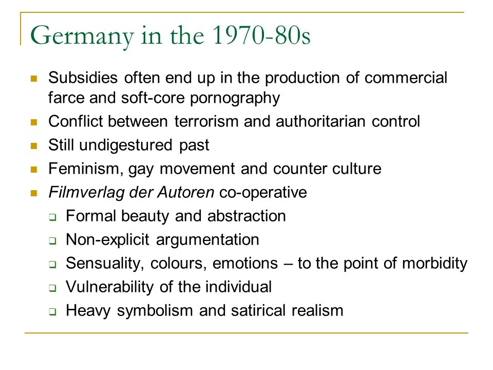 Germany in the 1970-80s Subsidies often end up in the production of commercial farce and soft-core pornography Conflict between terrorism and authorit