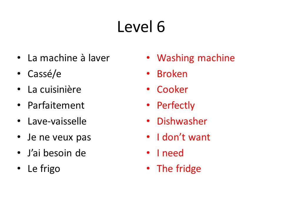 Level 6 La machine à laver Cassé/e La cuisinière Parfaitement Lave-vaisselle Je ne veux pas Jai besoin de Le frigo Washing machine Broken Cooker Perfectly Dishwasher I dont want I need The fridge