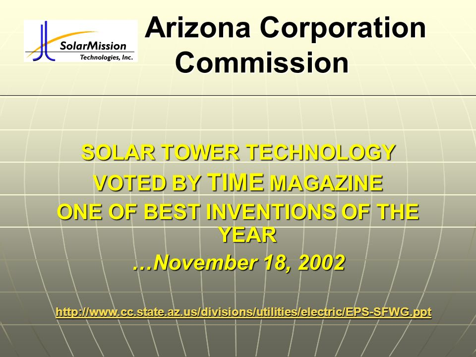 Arizona Corporation Commission SOLAR TOWER TECHNOLOGY VOTED BY TIME MAGAZINE ONE OF BEST INVENTIONS OF THE YEAR …November 18, 2002 http://www.cc.state