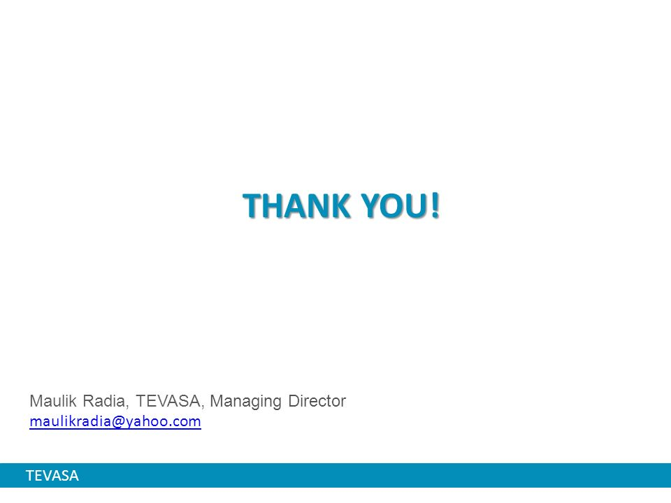 THANK YOU! Maulik Radia, TEVASA, Managing Director maulikradia@yahoo.com TEVASA