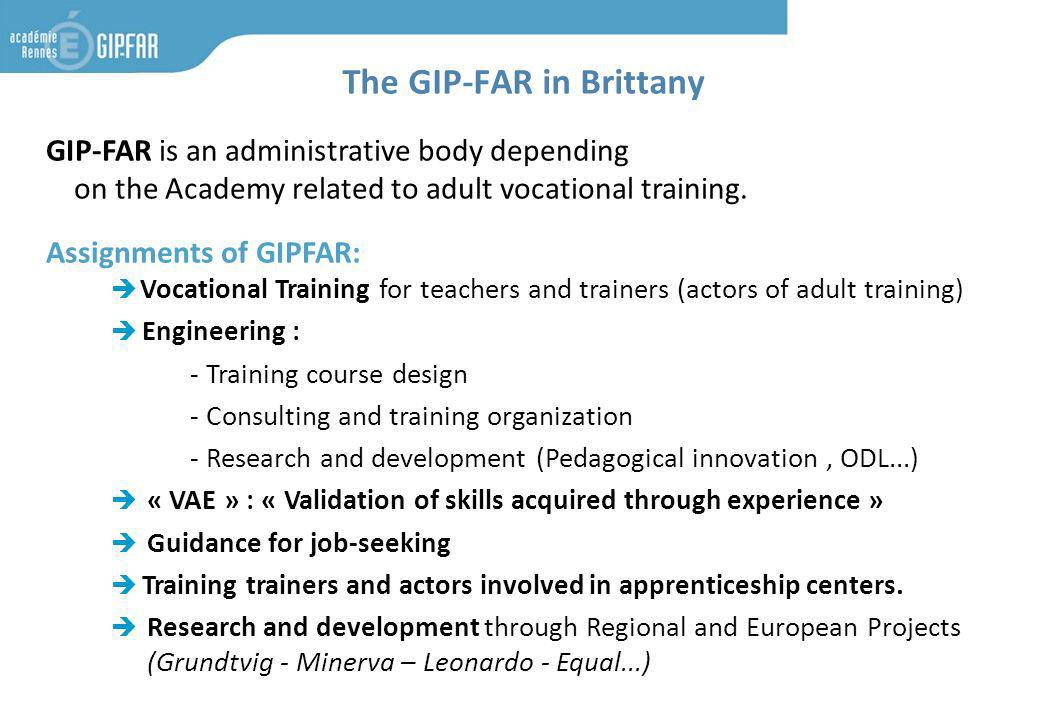 GIP-FAR is an administrative body depending on the Academy related to adult vocational training. Assignments of GIPFAR: Vocational Training for teache