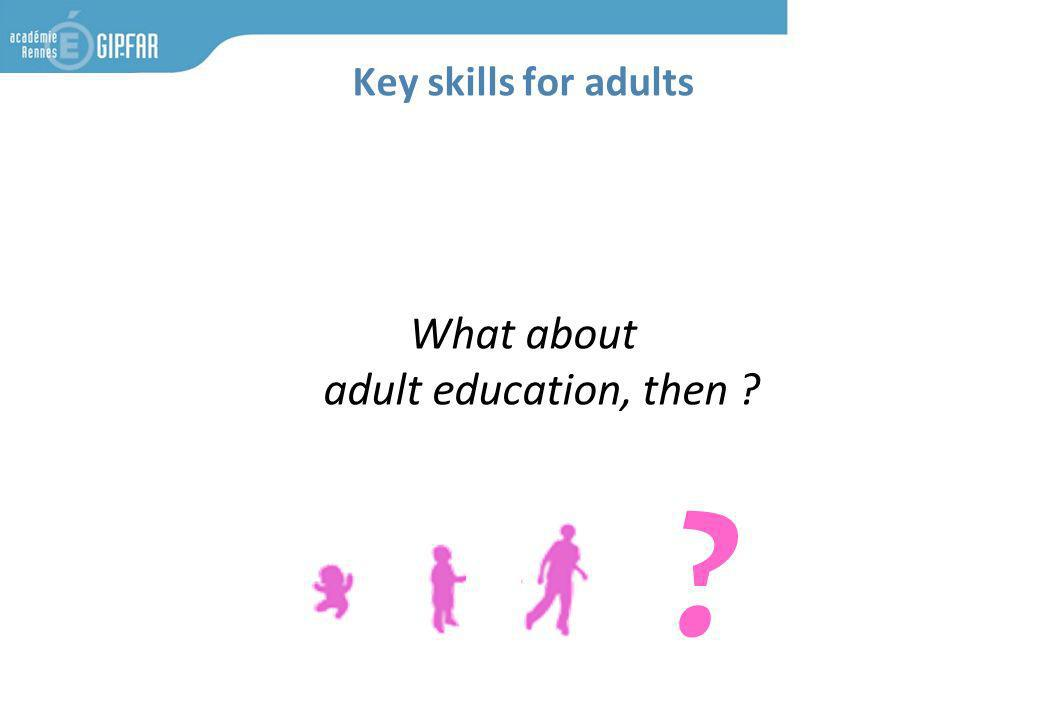 Key skills for adults What about adult education, then ? ?