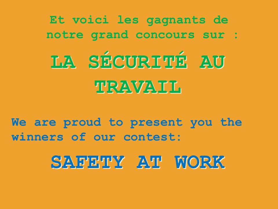 Et voici les gagnants de notre grand concours sur : LA SÉCURITÉ AU TRAVAIL SAFETY AT WORK We are proud to present you the winners of our contest: