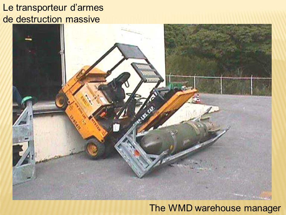 The WMD warehouse manager Le transporteur darmes de destruction massive