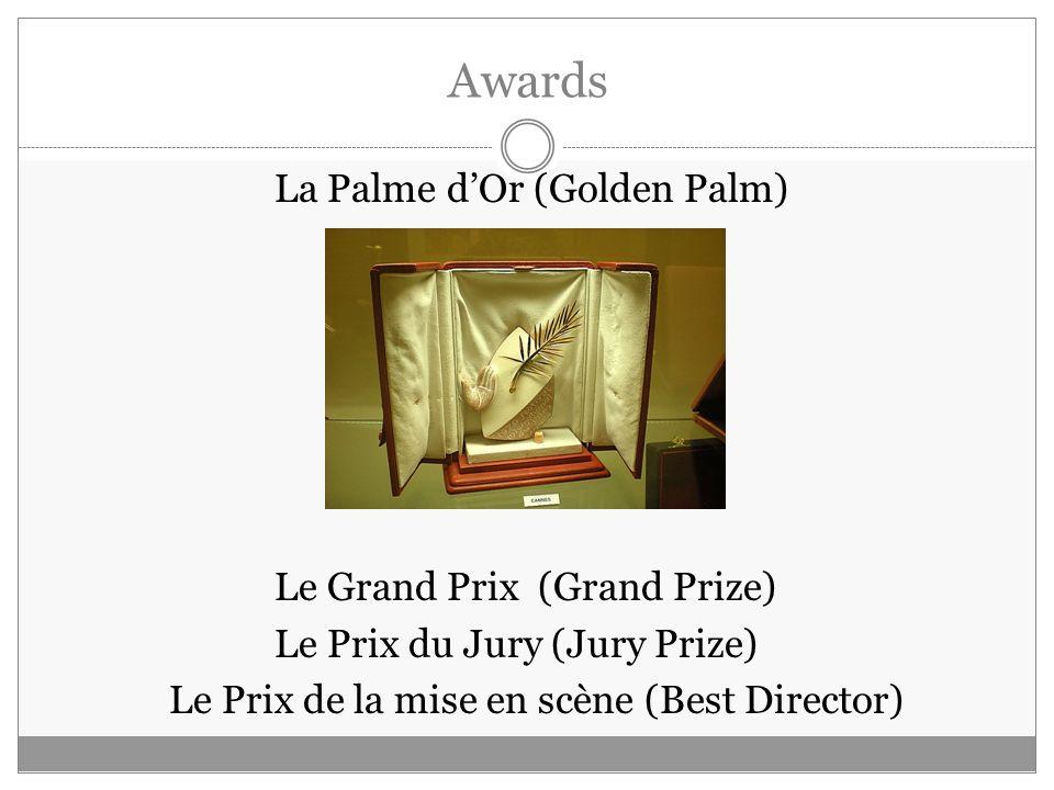 Awards La Palme dOr (Golden Palm) Le Grand Prix (Grand Prize) Le Prix du Jury (Jury Prize) Le Prix de la mise en scène (Best Director)