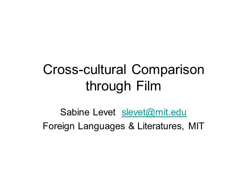 Cross-cultural Comparison through Film Sabine Levet slevet@mit.eduslevet@mit.edu Foreign Languages & Literatures, MIT