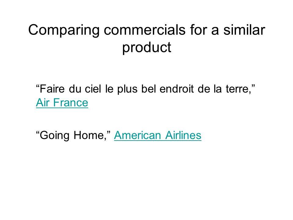 Comparing commercials for a similar product Faire du ciel le plus bel endroit de la terre, Air France Air France Going Home, American AirlinesAmerican Airlines