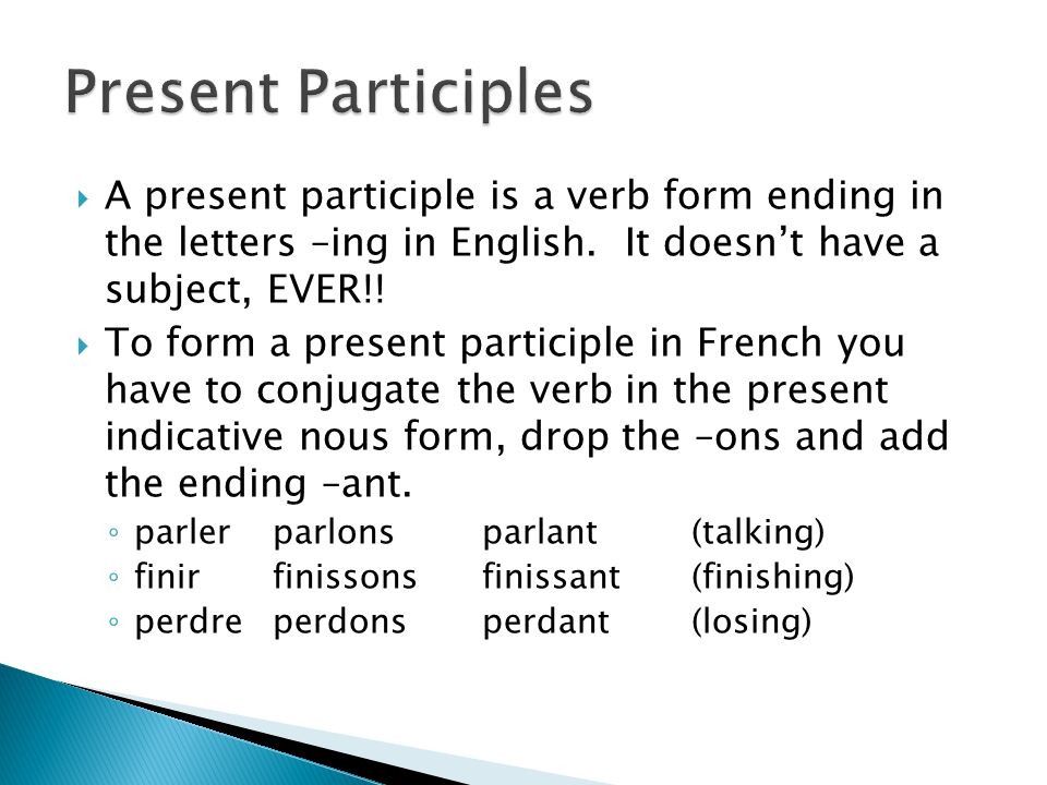 There are only 3 irregular present participles in French.