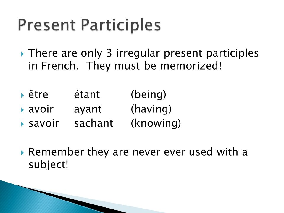 Present participles are used much more often in English.
