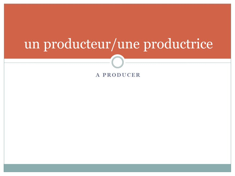 A PRODUCER un producteur/une productrice