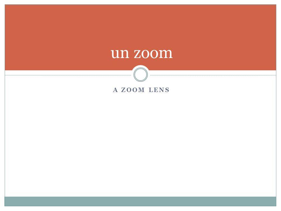 A ZOOM LENS un zoom
