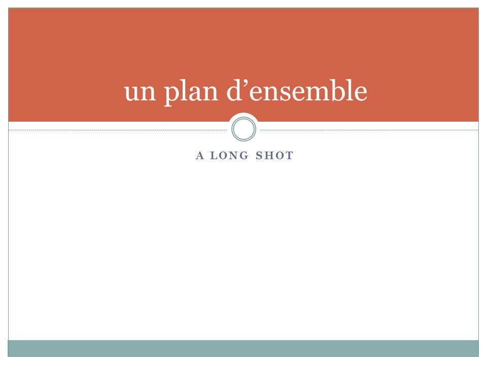 A LONG SHOT un plan densemble