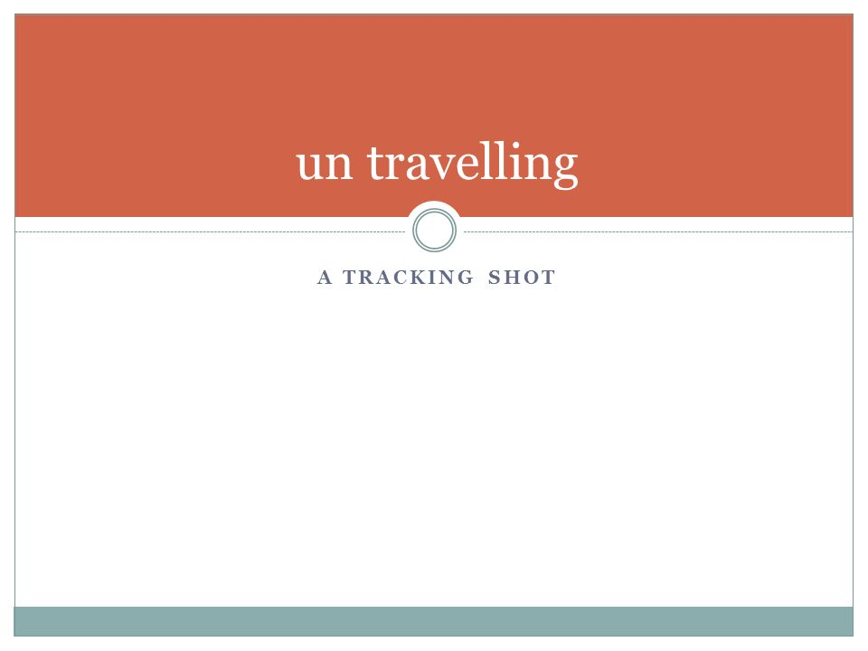 A TRACKING SHOT un travelling