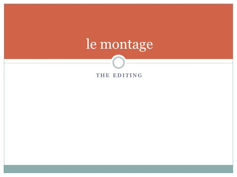 THE EDITING le montage