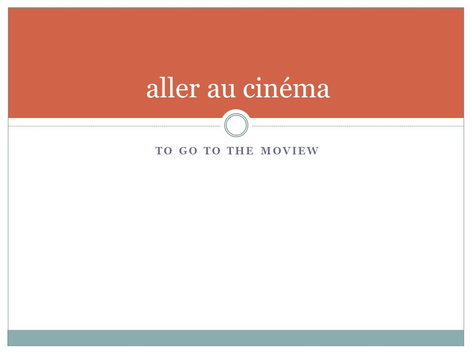 TO GO TO THE MOVIEW aller au cinéma