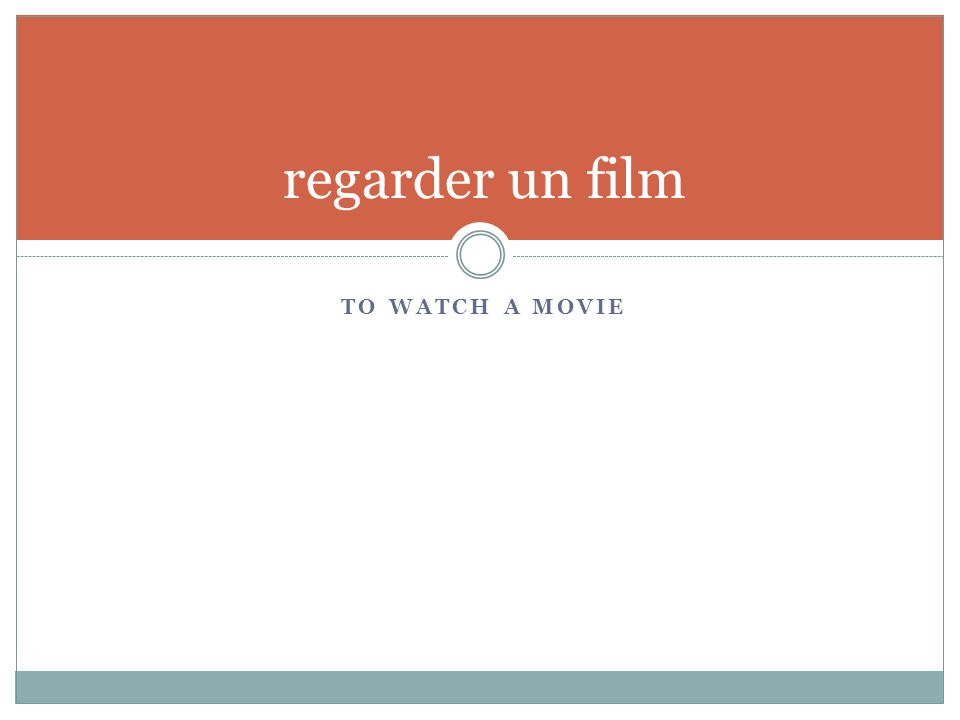 TO WATCH A MOVIE regarder un film