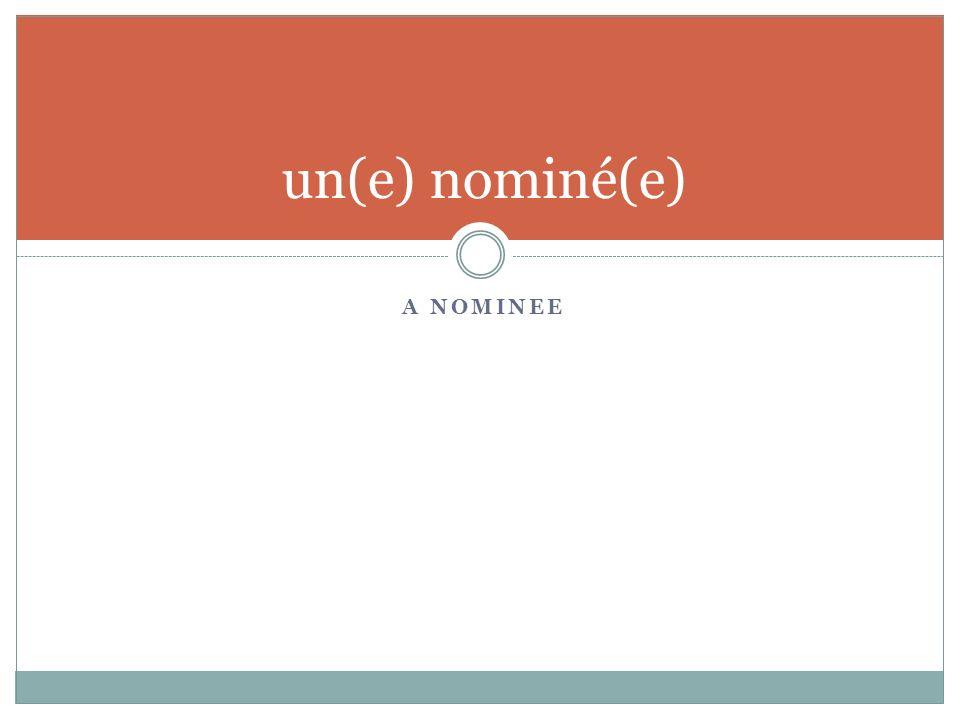 A NOMINEE un(e) nominé(e)