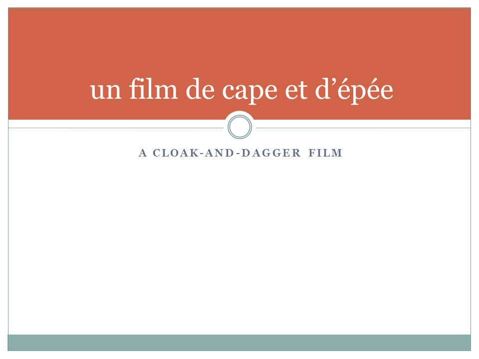 A CLOAK-AND-DAGGER FILM un film de cape et dépée
