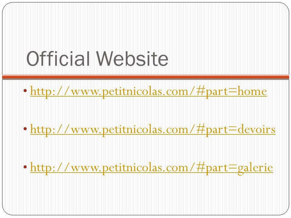 Official Website http://www.petitnicolas.com/#part=home http://www.petitnicolas.com/#part=devoirs http://www.petitnicolas.com/#part=galerie