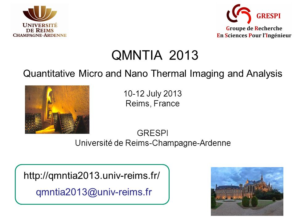 Quantitative Micro and Nano Thermal Imaging and Analysis 10-12 July 2013 Reims, France GRESPI Université de Reims-Champagne-Ardenne http://qmntia2013.