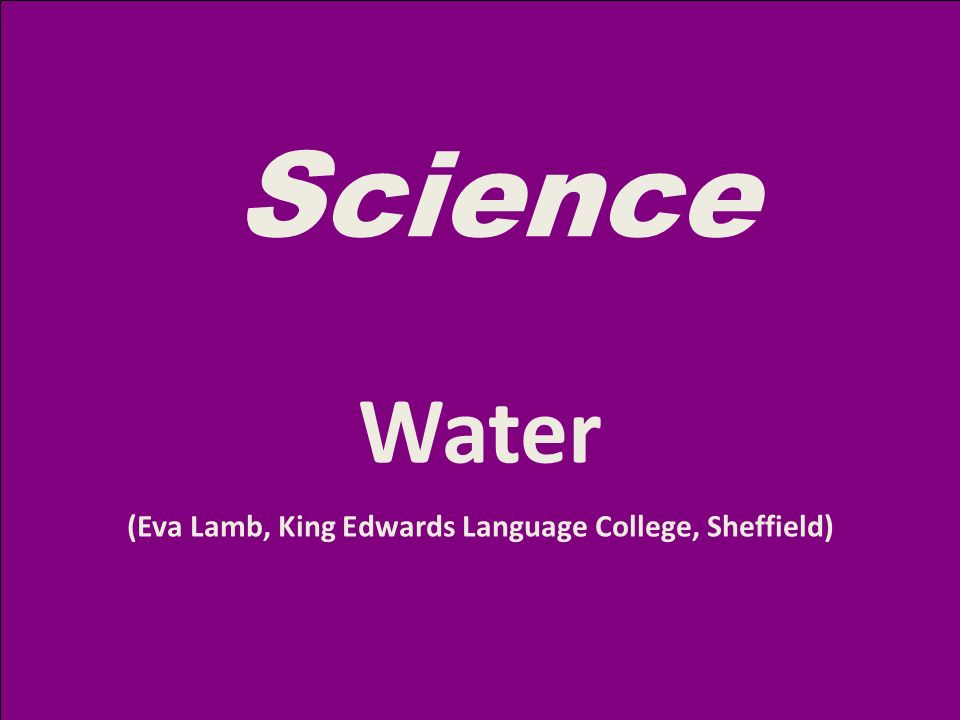 Science Water (Eva Lamb, King Edwards Language College, Sheffield)