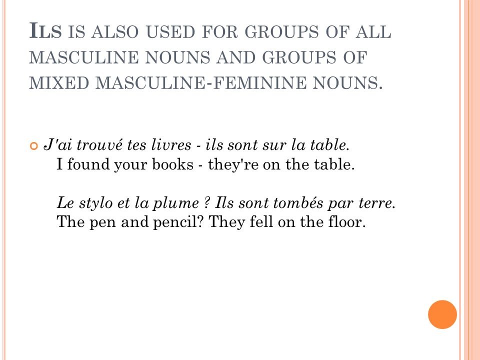 I LS IS ALSO USED FOR GROUPS OF ALL MASCULINE NOUNS AND GROUPS OF MIXED MASCULINE - FEMININE NOUNS.