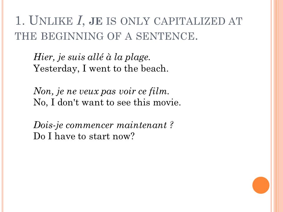 1.U NLIKE I, JE IS ONLY CAPITALIZED AT THE BEGINNING OF A SENTENCE.