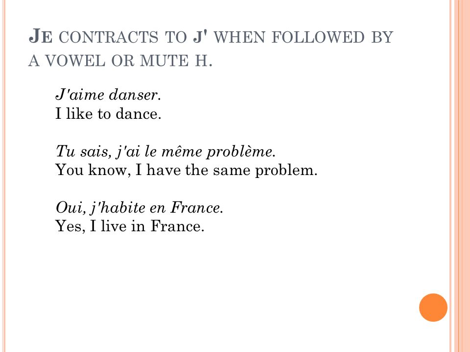 J E CONTRACTS TO J WHEN FOLLOWED BY A VOWEL OR MUTE H.