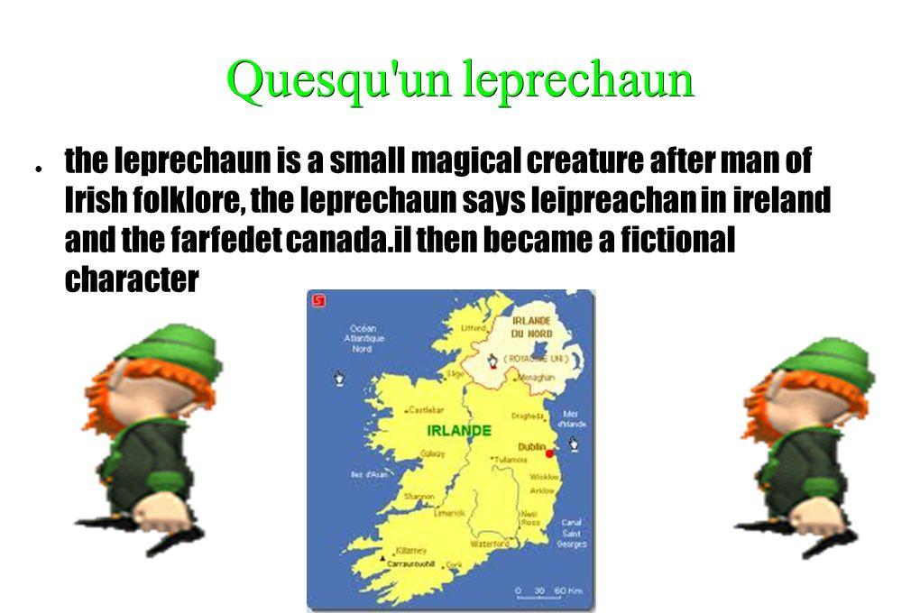 Quesqu'unleprechaun Quesqu'un leprechaun the leprechaun is a small magical creature after man of Irish folklore, the leprechaun says leipreachan in ir
