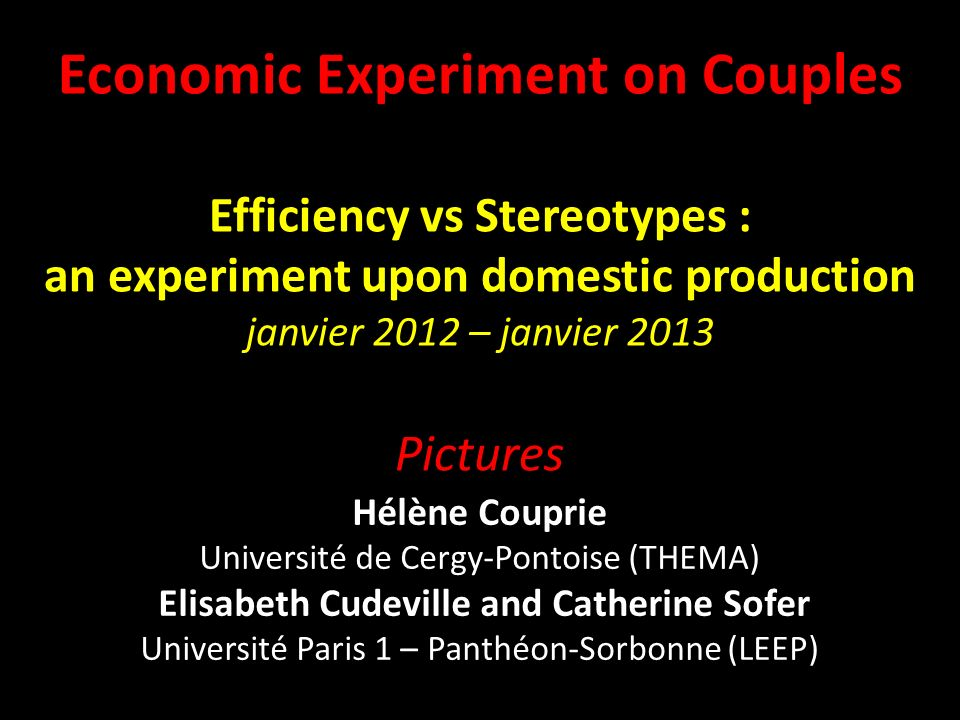Economic Experiment on Couples Efficiency vs Stereotypes : an experiment upon domestic production janvier 2012 – janvier 2013 Pictures Hélène Couprie