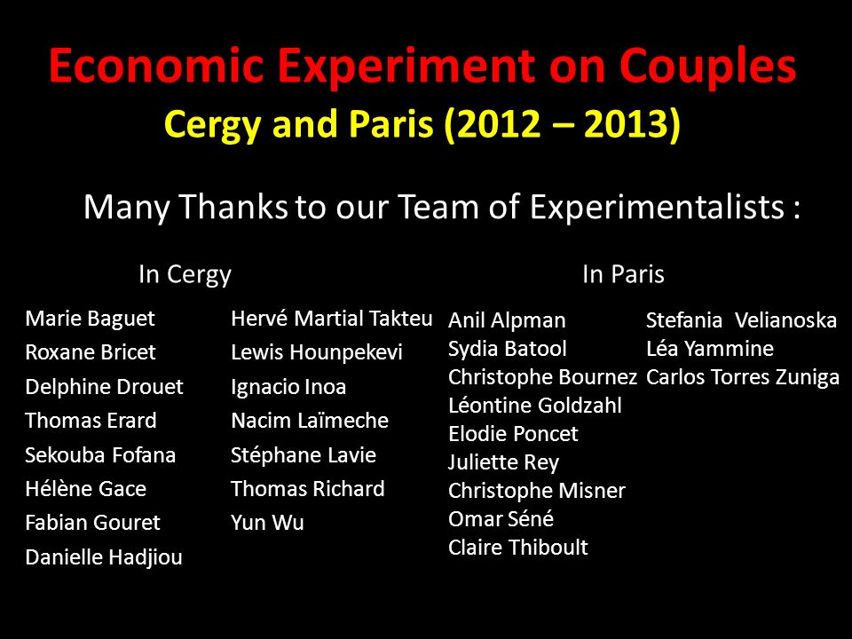 Economic Experiment on Couples Cergy and Paris (2012 – 2013) Many Thanks to our Team of Experimentalists : Marie Baguet Roxane Bricet Delphine Drouet
