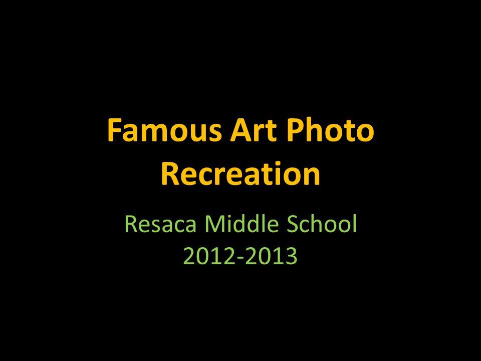 Famous Art Photo Recreation Resaca Middle School 2012-2013