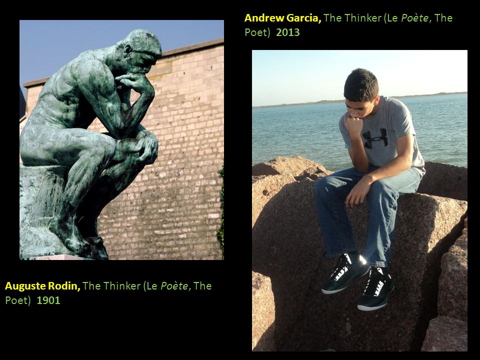 Auguste Rodin, The Thinker (Le Poète, The Poet) 1901 Andrew Garcia, The Thinker (Le Poète, The Poet) 2013