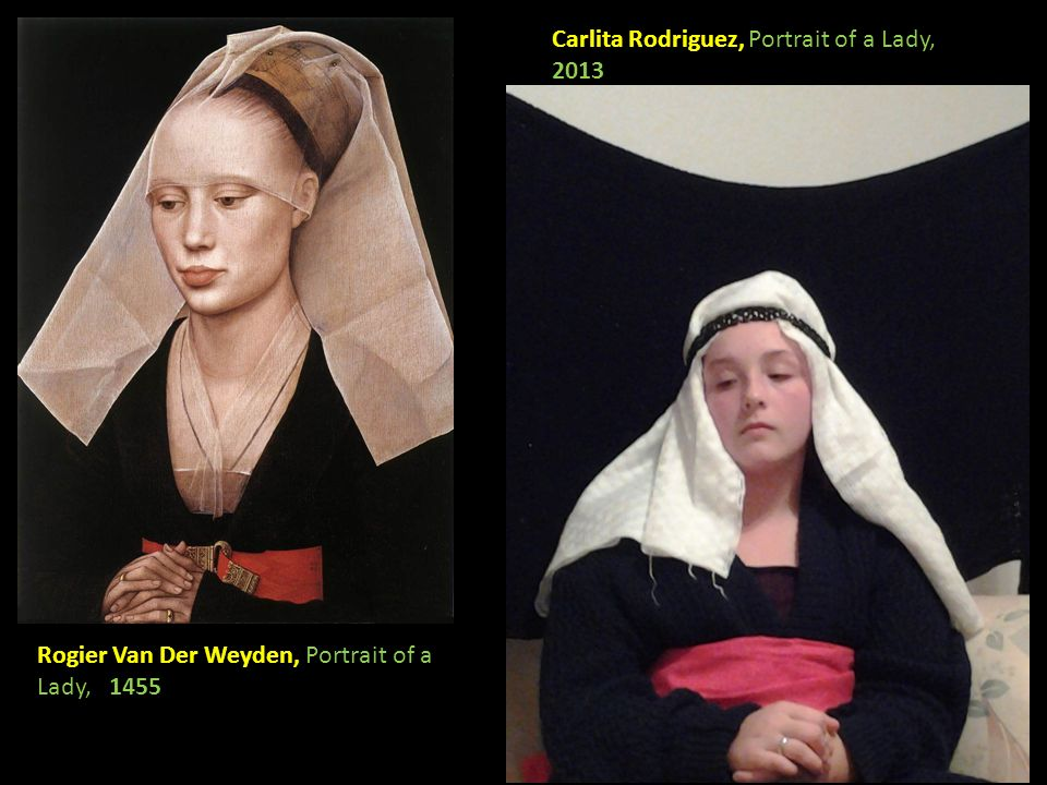 Rogier Van Der Weyden, Portrait of a Lady, 1455 Carlita Rodriguez, Portrait of a Lady, 2013