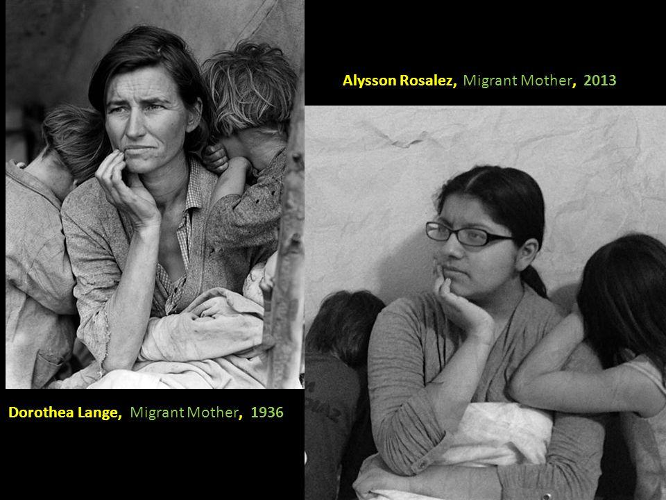 Dorothea Lange, Migrant Mother, 1936 Alysson Rosalez, Migrant Mother, 2013