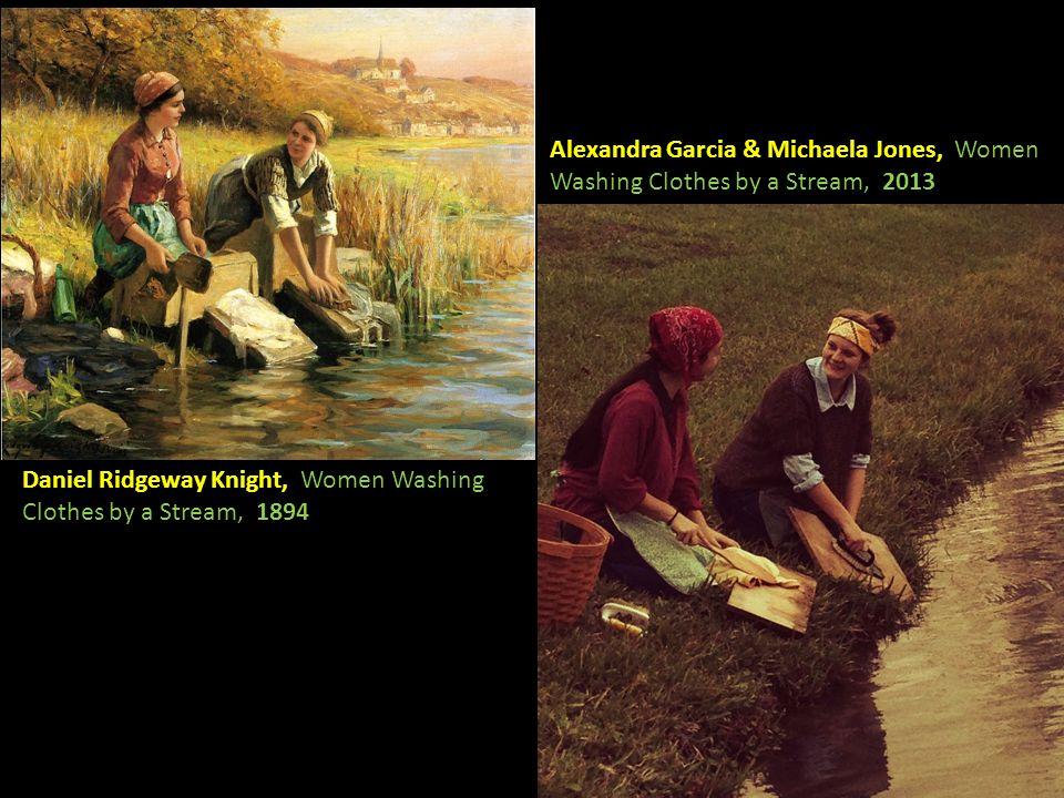 Daniel Ridgeway Knight, Women Washing Clothes by a Stream, 1894 Alexandra Garcia & Michaela Jones, Women Washing Clothes by a Stream, 2013