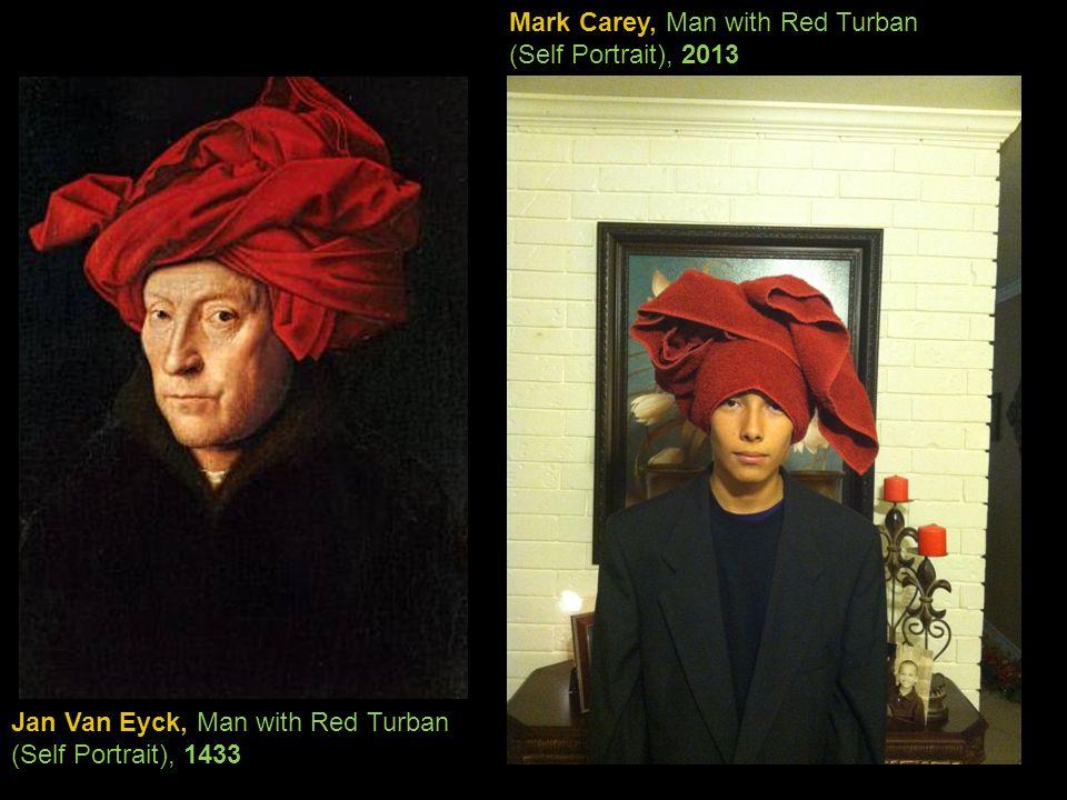 Jan Van Eyck, Man with Red Turban (Self Portrait), 1433 Mark Carey, Man with Red Turban (Self Portrait), 2013