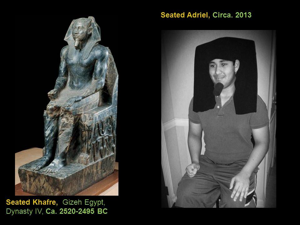 Seated Khafre, Gizeh Egypt, Dynasty IV, Ca. 2520-2495 BC Seated Adriel, Circa. 2013