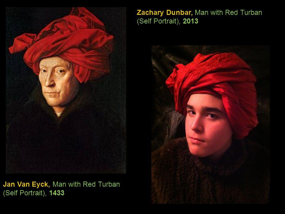 Jan Van Eyck, Man with Red Turban (Self Portrait), 1433 Zachary Dunbar, Man with Red Turban (Self Portrait), 2013