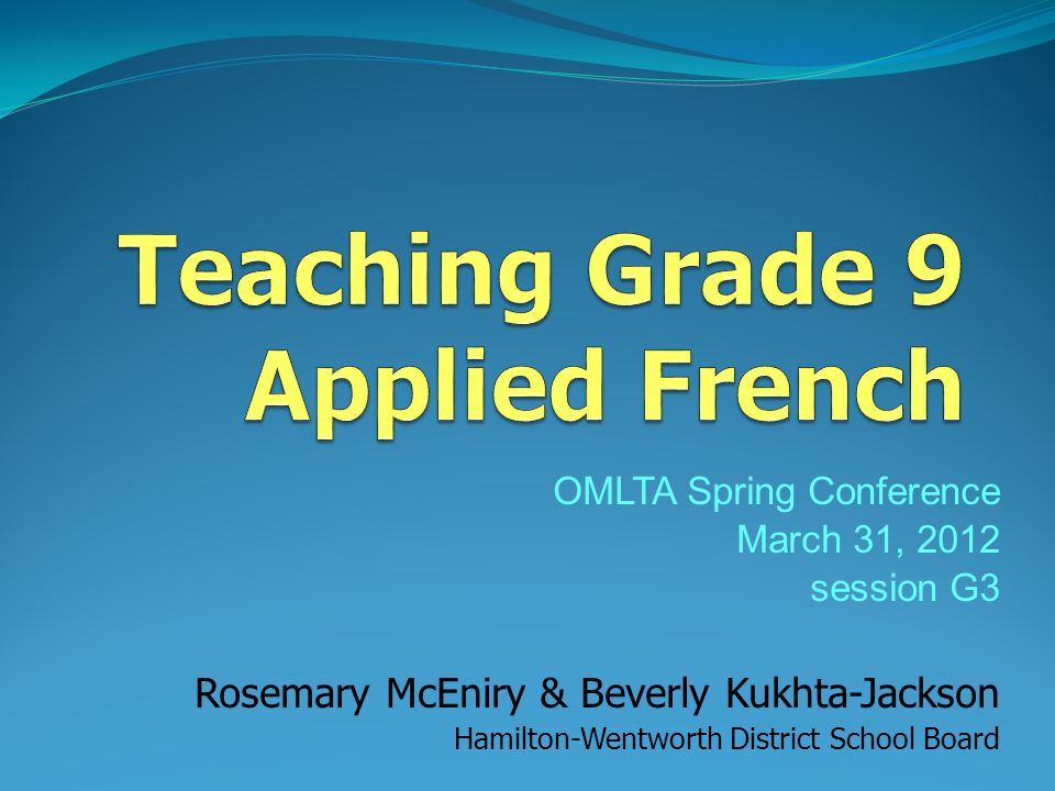 OMLTA Spring Conference March 31, 2012 session G3 Rosemary McEniry & Beverly Kukhta-Jackson Hamilton-Wentworth District School Board