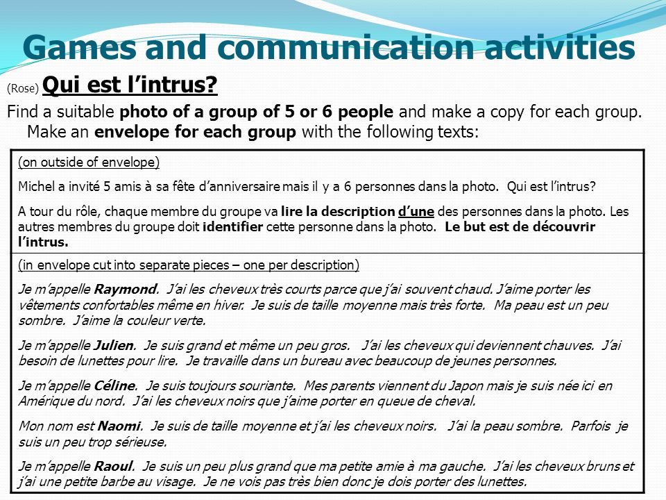 Games and communication activities (Rose) Qui est lintrus? Find a suitable photo of a group of 5 or 6 people and make a copy for each group. Make an e