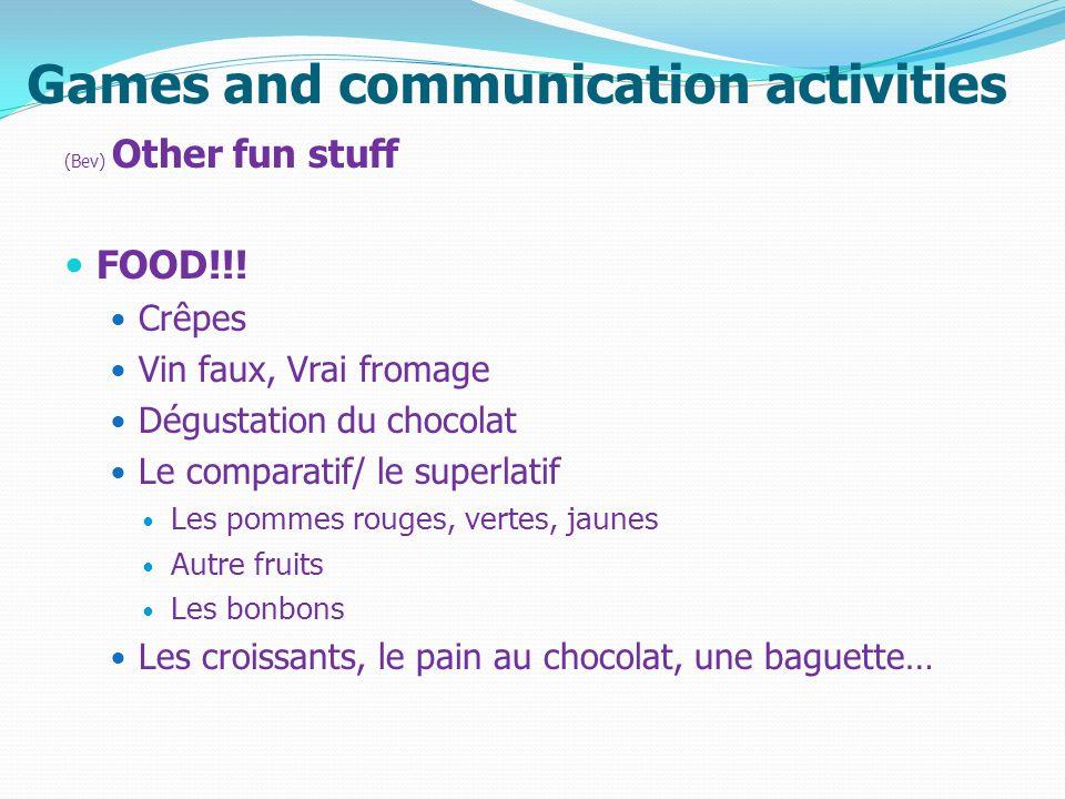Games and communication activities (Bev) Other fun stuff FOOD!!! Crêpes Vin faux, Vrai fromage Dégustation du chocolat Le comparatif/ le superlatif Le