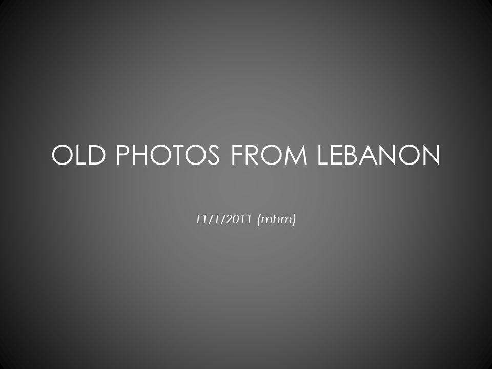 OLD PHOTOS FROM LEBANON 11/1/2011 (mhm)